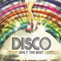 Compilation Disco, Only the Best avec Village People / Gloria Gaynor / Arpeggio / Anita Ward / Tina Charles...
