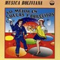 Compilation Lo mejor en cuecas y bailecitos (música boliviana) avec Savia Andina / Horizontes / Amaru / Grupo Bolivia / Grupo Punchay...