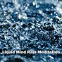 Album Liquid mind rain meditation de Relaxing Meditation Songs Divine / Relaxing Music Therapy / Relaxing Rain Sounds / Relaxing Mindfulness Meditation Relaxation Maestro