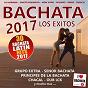 Compilation Bachata 2017 - los exitos avec Tony / Grupo Extra / Chacal / Oub LCK / Principes de la Bachata...