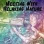 Album Meeting with relaxing nature de Sonidos de la Naturaleza Relajacion, Relax Musica Zen Club, Relajacion del Mar