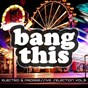 Compilation Bang this!, vol. 5 (electro & progressive selection) avec Fran Cosgrave, Ethan Project / Dan Lemur / Tommy Walker / BK Duke, Tom Leeland / Danny Torrence, King Richard...