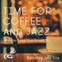 Album Time for Coffee and Jazz - Music to Catch Your Breath To de Relaxing Jazz Trio