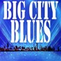 Compilation Big city blues avec Johnny Cash & the Tennessee Two / Big Maceo Merriweather / John Lee Hooker / Jimmy Liggins & His Drops of Joy / B.B. King...