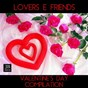 Compilation Lovers & friends (valentine's day) avec Spencer Group / Music Factory / Disco Fever / Latin Band / Gibson Brothers...
