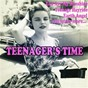 Compilation Teenager's time avec Andy Dio / Bobby Hatfield / Bobby Hollister & the Rialtos / Chris Kenner / Dodie Stevens...