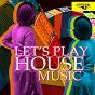 Compilation Let's play house music avec Jason Rivas, Fashion Vampires From Louisiana / Dan Traxmander / Organic Noise From Ibiza / Old Brick Warehouse, Terry de Jeff / Luchiiano Vegas, Kenji SHK...