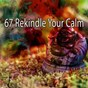 Album 67 Rekindle Your Calm de Zen Meditation & Natural White Noise & New Age Deep Massage
