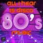Compilation All I hear is disco (80's music) avec Music Factory / Dance Fever