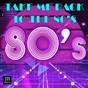Compilation Take me back to the 80's avec Music Factory / High School Music Band / Disco Fever / Kristina Korvin / Hanna...