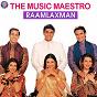 Compilation The music maestro (raamlaxman) avec Alka Yagnik / Hari Haran, Anuradha Paudwal / Hari Haran, Milind / Udit Narayan, Kavita Krishnamurthy / Roop Kumar Rathod, Kavita Krishnamurthy...