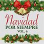 Compilation Navidad por Siempre (Vol. 6) avec Rocío Jurado / José Alfredo Jiménez / La Billos Caracas Boys / Marisol / José Feliciano...