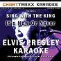 Album Sing With the King, Vol. 11 : It's Now or Never (Elvis Presley Karaoke) de Charttraxx Karaoke