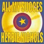 Album All my succes - herbie nichols de Herbie Nichols