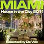 Compilation Miami - house in the city 2011 (selected by de vox) avec Mathyas / Syke 'N' Sugarstarr, Jay Sebag / Chris Vega, Sandro Logar / De Vox / Eric Tyrell, Denice Perkins...