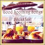 Compilation Good soothing songs for breakfast avec Jordan Taylor / Wayne Bradford / Peter Mac Bone / Cliff John / Graham Elliot