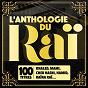 Compilation L'anthologie du raï (100 titres) avec Chaba Fadéla / Khaled / Cheb Mami / Nordine Marsaoui / Cheb Aïssa...