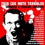 Compilation Tous ces mots terribles (Hommage à François Béranger) avec La Rue Kétanou / Loïc Lantoine / Raoul Petite / Tryo / Les Blaireaux...
