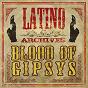 Compilation Latino archives : blood of gipsys avec Finita Imperio / Chamaco Y Alfredo Cabrera / Los Incas / Los 4 de Jaen / Pepe Esque...