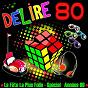 Compilation Délire 80 - la fête la plus folle (30 tubes années 80) avec Christine Roque / Fiesta / The Big Crowd / Début de Soirée / Lova Moor...