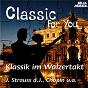 Compilation Classic for you: klassik im walzertakt avec Bohdan Warchal / Johann Strauss / Frédéric Chopin / Richard Strauss / Johannes Brahms...