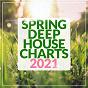 Compilation Spring Deep House Charts 2021 avec Ninetoes / Ownwave & Npft / NPFT / Kuks / Esox...