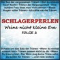 Compilation Schlagerperlen - weine nicht kleine eva, folge 2 avec Christ, Flur, Kallentin / Ley, Bork / Margot Hellwig / Mareike, Grobe, Zehnpfennig / Britta Onnen...
