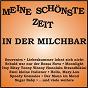 Compilation Meine schönste zeit - in der milchbar avec Dee, Glover, Bader / Bartelt / Mona & Die Falschen 50er / Coben, Bartels / Bill Ramsey...
