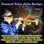 Compilation Tausend takte dicke backen, folge 1 avec Pfalzer Landmusikanten / Henrion / Original Kaiserlicher Musik Korps / Krettner, Ebner / Otto Ebner & Seine Munchner Blasmusik...