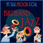 Compilation In The Mood for Big Band Jazz avec 101 Strings Orchestra / The Hamburg Philharmonia Orchestra & Heinrich Alster / The New 101 Strings Orchestra / Skip Martin & the Video All Stars / Pete Candoli...