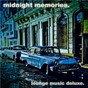 Compilation Midnight Memories - Lounge Music Deluxe avec Louie Chandler / Silk & Satin / Vibes On Wax / K&d / Ncognito...