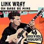 Album Oh babe be mine (46 rare rock'n'roll highlights) de Link Wray