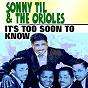 Album It's too soon to know de The Orioles / Sonny Til