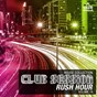 Compilation Club session rush hour, vol. 14 (house collection) avec Cooperated Souls / Block & Crown, Benny Camaro / Phunk Investigation / J. Scott / Luca Debonaire, Wlady, Luke Db...