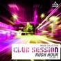 Compilation Club session rush hour, vol. 15 avec 2nic3, Simon Key / Pandaboyz, Kelly / Chris Montana / Tim3bomb / Bazzflow...