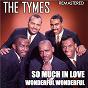 Album So much in love & wonderful wonderful (remastered) de The Tymes