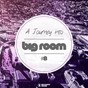 Compilation A journey into big room, vol. 8 avec Albon / Eddie Pay / Lorder / Gloria Ansell / Denis Goldin, Mark Vox, Wtdj...