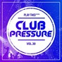 Compilation Club pressure, vol. 30 - the electro and clubsound collection avec Lion, Vencor / Jaxx & Vega, VMK / Alivø, Jey Aux Platines / Sebastian Park / Rudy Zensky...