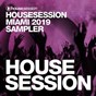 Compilation Housesession miami 2019 sampler avec Will Fast / Marc Reason / Prisma, Love Kr3w / DJ Rose, Dina van Diest / Sammy Slade...