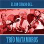 Album El son cubano del trío matamoros (remastered) de Trío Matamoros