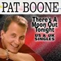 Album There's a moon out tonight (us & UK singles) de Pat Boone