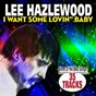 "Compilation I want some lovin"" baby (some of his best songs) avec Mark Robinson / Lee Hazlewood / Jimmy & Duane / Sanford Clak / Lee Hayzlewood..."