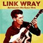 Album Anthology: His Early Hits (Remastered) de Link Wray