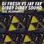Album Dibby dibby sound (DJ fresh VS. jay fay) de Jay Fay / DJ Fresh & Jay Fay