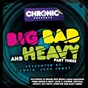 Compilation Big bad & heavy, PT. 3 avec Capone / Juiceman / Serum / Heist / Explicit...