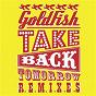 Album Take back tomorrow (remixes) de Goldfish