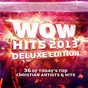 Compilation Wow hits 2013 (deluxe edition) avec Robert Marvin / Matthew West / Mark Hall / Casting Crowns / Matt Redman...
