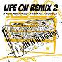 Compilation Life on remix 2 avec Mary & the Boy / Nikos Diamantopoulos / Satoshi Fumi / Flakes / Sunset BLVD...