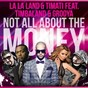 Album Not All About the Money (feat. Timbaland & Grooya) de La la Land / Timati