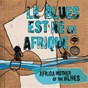 Compilation Le blues est né en afrique avec Omar Pene / Idrissa Soumaoro / Salif Keïta / Ismaël Lô / Kouyaté Sory Kandia...